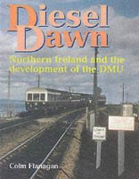 Diesel Dawn: Ireland's Contribution to the Development of the DMU, 1931-1967