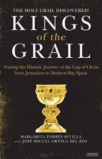 KINGS OF THE GRAIL: Tracing The Historic Journey Of The Cup Of Christ From Jerusalem To Modern-Day Spain