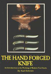THE HAND FORGED KNIFE: AN INTRODUCTION TO THE WORKING OF MODERN TOOL STEELS