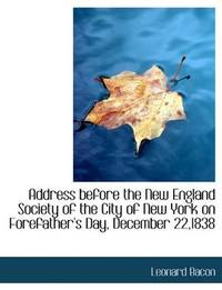 Address Before the New England Society Of the City Of New York On Forefather's Day, December 22,1838