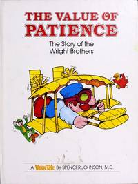 The Value of Patience: The Story of the Wright Brothers (Valuetale) by  M.D Spencer Johnson - Hardcover - 1977 - from Russell Books Ltd (SKU: FORT505196)