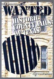 WANTED. HISTORIC COUNTY JAILS OF TEXAS.