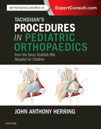 TACHDJIAN'S PROCEDURES IN PEDIATRIC ORTHOPAEDICS: FROM THE TEXAS SCOTTISH RITE HOSPITAL FOR...
