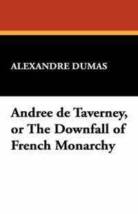 image of Andree de Taverney, or the Downfall of French Monarchy