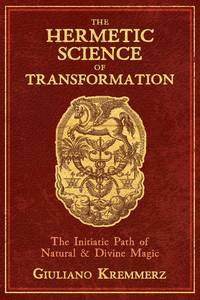 HERMETIC SCIENCE OF TRANSFORMATION: The Initiatic Path Of Natural & Divine Magic (H)