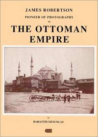 James Robertson: Pioneer of photography in the Ottoman Empire