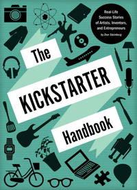 KICKSTARTER HANDBOOK : REAL-LIFE CROWDFUNDING SUCCESS STORIES