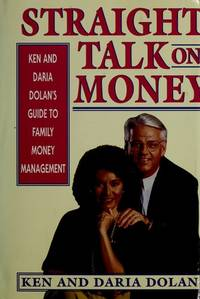 STRAIGHT TALK ON MONEY Ken and Daria Dolan's Guide to Family Money  Management