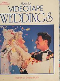 How to Videotape Weddings (Pro Techniques) by Robert Hurth; Sheila Hurth - Paperback - [1991] - from Fleamarketbooks.com and Biblio.com