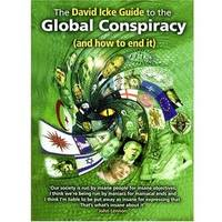 The David Icke Guide to Global Conspiracy : and How to End it