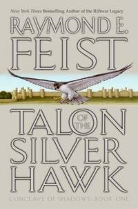 Talon of the Silver Hawk (Conclave of Shadows, Book 1) by Raymond E Feist - Hardcover - 2003 - from Endless Shores Books and Biblio.com