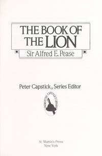Book of the Lion by  Sir Alfred E Pease - First Edition - 1987 - from John Simmer Gun Books + (SKU: 19221)