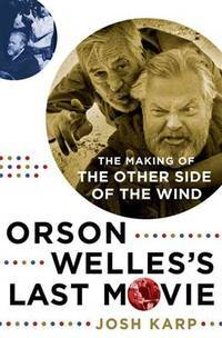 Orson Welles's Last Movie: The Making of The Other Side Of The Wind. [1st hardcover].