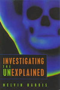 Investigating the Unexplained by  Melvin Harris - Paperback - First edition. First printing - 1986 - from Cup and Chaucer Books and Biblio.com