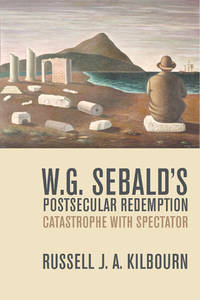 W. G. Sebald�s Postsecular Redemption: Catastrophe With Spectator by  Russell Kilbourn - Paperback - 2018 - from Revaluation Books (SKU: __0810138085)