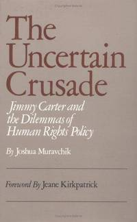 The Uncertain Crusade: Jimmy Carter and the Delemmas of Human Rights Policy