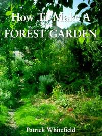 How To Make A FOREST GARDEN. by Whitefield Patrick:
