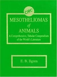 Mesotheliomas of Animals: A Comprehensive, Tabular Compendium of the World's Literature