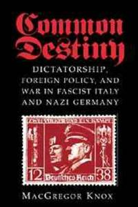 Common Destiny:  Dictatorship, Foreign Policy, and War in Fascist Italy and Nazi Germany by  MacGregor Knox - First Edition  - 2000 - from Henry Stachyra, Bookseller and Biblio.com