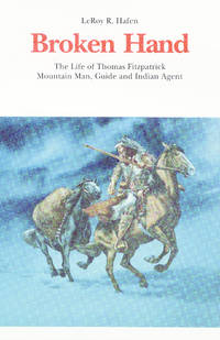 Broken Hand : The Life of Thomas Fitzpatrick, Mountain Man, Guide and Indian Agent