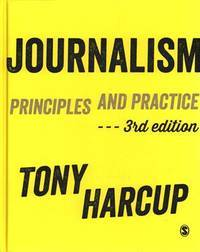 Journalism: Principles and Practice by  Tony Harcup - Hardcover - Third - 2015-05-01 - from paisan626 and Biblio.com