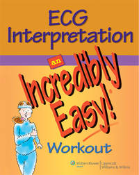 ECG Interpretation: An Incredibly Easy! Workout (Incredibly Easy! Series®)