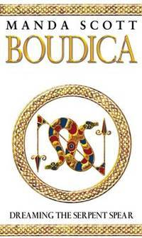 Boudica 4 Dreaming the Serpent Spear