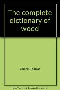 The Complete Dictionary of Wood