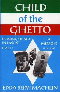 Child of the Ghetto:  Coming of Age in Fascist Italy : ; 1926-1946 : a  Memoir