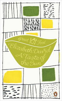 A Taste of the Sun (Penguin Great Food) by  Elizabeth David - Paperback - 04/07/2011 - from Greener Books Ltd (SKU: 3564173)