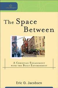 Space Between: A Christian Engagement With The Built Environment (Cultural Exegesis)