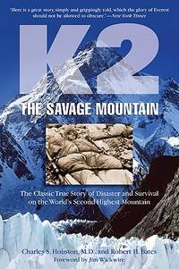 K2, The Savage Mountain: The Classic True Story Of Disaster And Survival On The World's...
