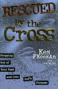 Rescued by the Cross: Stepping Out of Your Past and into God's Purpose