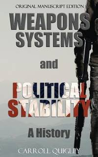 Weapons Systems and Political Stability: A History by  Carroll Quigley - Hardcover - from JVG-Books LLC and Biblio.com