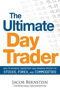 The Ultimate Day Trader: How to Achieve Consistent Day Trading Profits in Stocks, Forex, and...