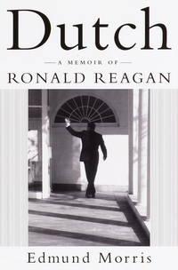 Dutch: A Memoir of Ronald Reagan Morris, Edmund