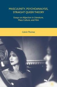 Masculinity, Psychoanalysis, Straight Queer Theory: Essays on Abjection in Literature, Mass Culture, and Film by  Calvin Thomas - Hardcover - 2008-04-15 - from Text Exchange (SKU: TQ-1009)