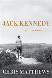 Jack Kennedy: Elusive Hero by Chris Matthews - Hardcover - November 2011 - from The Book Store and Biblio.com