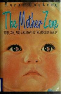 The Mother Zone: Love, Sex, and Laundry in the Modern Family