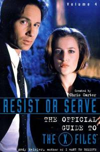 Resist or Serve (The Official Guide to the X-Files, Vol. 4)