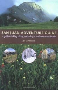 San Juan Adventure Guide: A Guide to Hiking, Biking, and Skiing in Southwestern Colorado