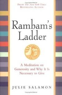 Rambam's Ladder: A Meditation on Generosity and Why It Is Necessary to Give.