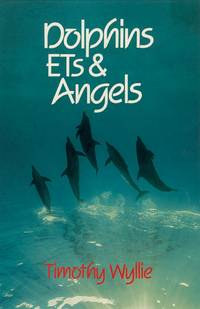 Dolphins, Ets and Angels: Adventures Among Spiritual Intelligences
