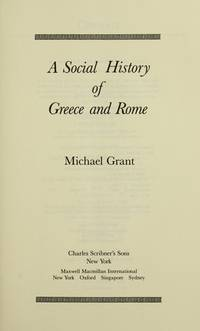 A Social History of Greece and Rome by Michael Grant - Hardcover - January 1993 - from Jane Addams Book Shop and Biblio.com