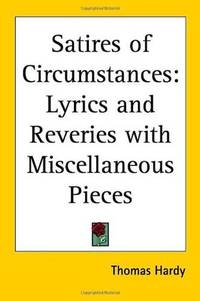 Satires of Circumstances: Lyrics and Reveries with Miscellaneous Pieces by Thomas Hardy - Paperback - 2005-04-01 - from Ergodebooks and Biblio.com