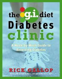 The G.I. Diet Diabetes Clinic: A Week-by-Week Guide to Reversing Diabetes
