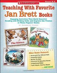 Teaching With Favorite Jan Brett Books: Engaging Activities That Build Essential Reading and Writing Skills and Explore the Themes in These Popular Books