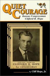 Quiet Courage; Kansas Congressman Clifford R. Hope. Signed