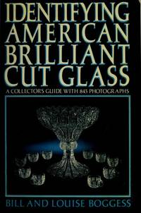 Identifying American Brilliant Cut Glass: A Collector's Guide with 843 Photographs by  Louise  Bill;Boggess - Hardcover - 1984 - from Rob Briggs Books (SKU: 25353)
