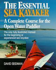The Essential Sea Kayaker. A Complete Course for the Open Water Paddler